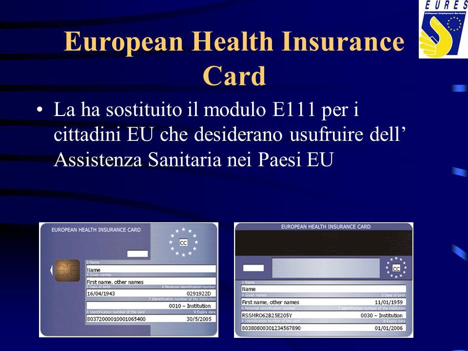 European Health Insurance Card La ha sostituito il modulo E111 per i cittadini EU che desiderano usufruire dell Assistenza Sanitaria nei Paesi EU