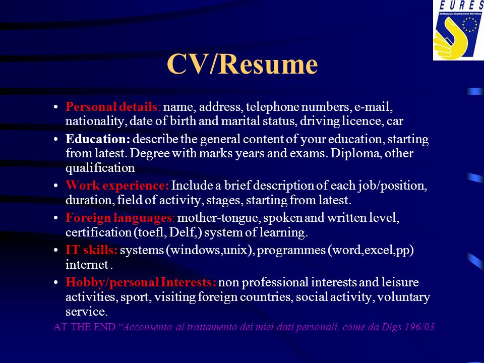 CV/Resume Personal details: name, address, telephone numbers, e-mail, nationality, date of birth and marital status, driving licence, car Education: d