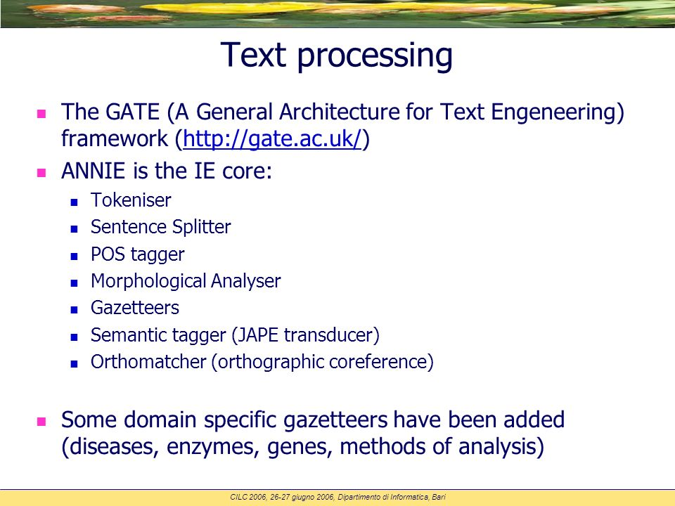 Text processing n The GATE (A General Architecture for Text Engeneering) framework (http://gate.ac.uk/)http://gate.ac.uk/ n ANNIE is the IE core: Toke