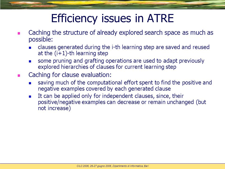 CILC 2006, 26-27 giugno 2006, Dipartimento di Informatica, Bari Efficiency issues in ATRE n Caching the structure of already explored search space as