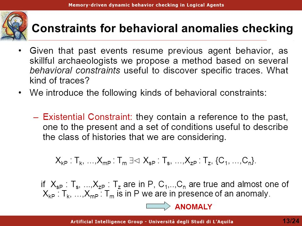Constraints for behavioral anomalies checking Given that past events resume previous agent behavior, as skillful archaeologists we propose a method based on several behavioral constraints useful to discover specific traces.