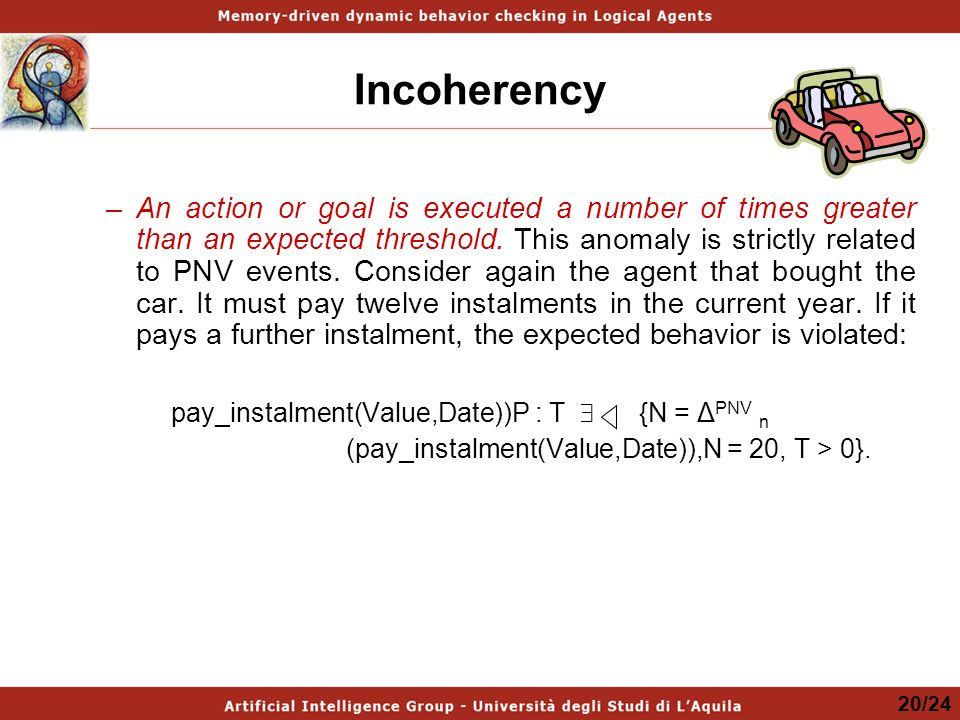 Incoherency –An action or goal is executed a number of times greater than an expected threshold. This anomaly is strictly related to PNV events. Consi