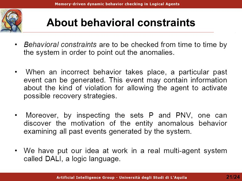 About behavioral constraints Behavioral constraints are to be checked from time to time by the system in order to point out the anomalies.