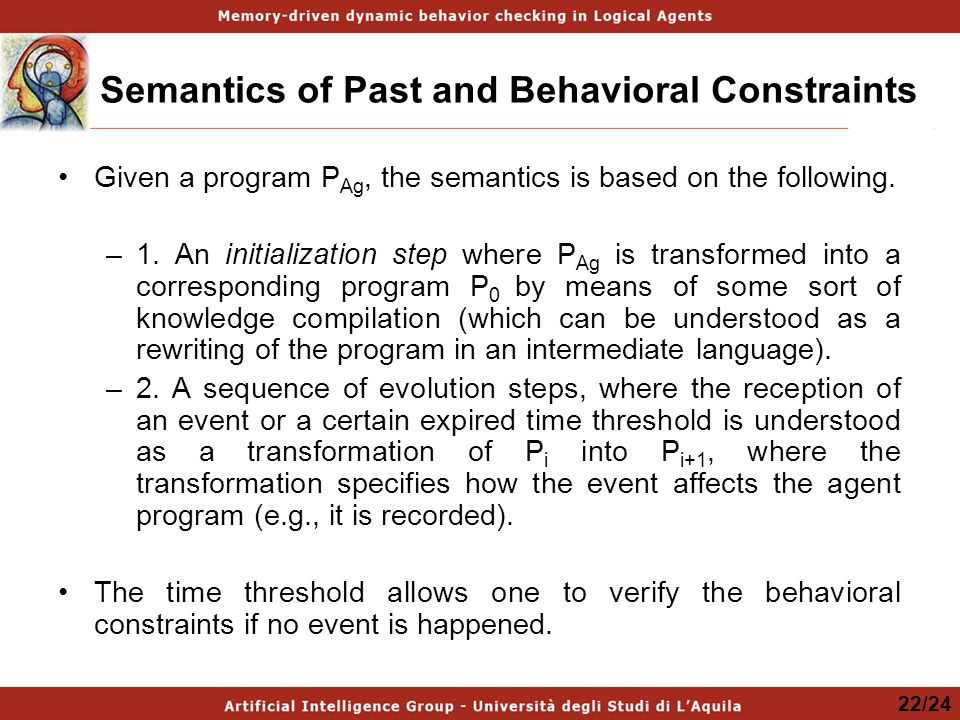 Semantics of Past and Behavioral Constraints Given a program P Ag, the semantics is based on the following. –1. An initialization step where P Ag is t