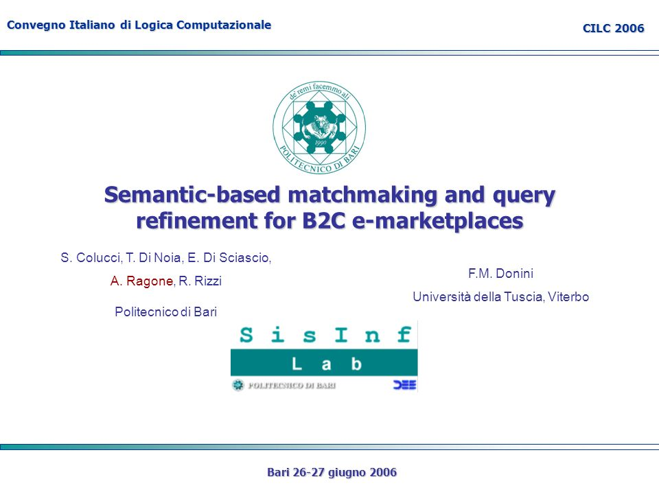 Convegno Italiano di Logica Computazionale CILC 2006 Bari giugno 2006 Semantic-based matchmaking and query refinement for B2C e-marketplaces S.