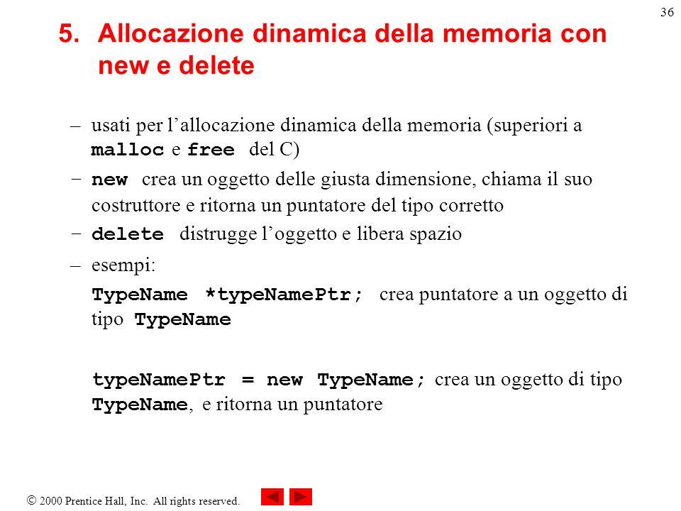2000 Prentice Hall, Inc. All rights reserved. 36 5.Allocazione dinamica della memoria con new e delete –usati per lallocazione dinamica della memoria