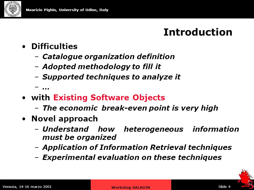 Maurizio Pighin, University of Udine, Italy Venezia, 14-16 marzo 2001 Workshop SALADIN Slide 5 The Proposed Methodology First Step –Verification on code-objects the soundness of proposal ALICE (AppLication of Information Retrieval to Catalogues of Existing software) is the Experimental System produced