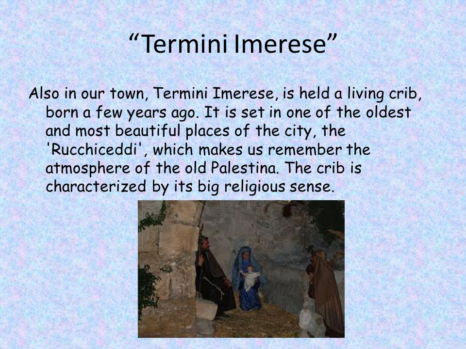 Termini Imerese Also in our town, Termini Imerese, is held a living crib, born a few years ago.