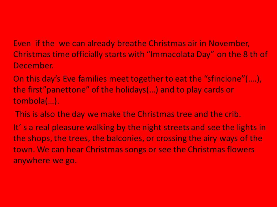 Even if the we can already breathe Christmas air in November, Christmas time officially starts with Immacolata Day on the 8 th of December. On this da