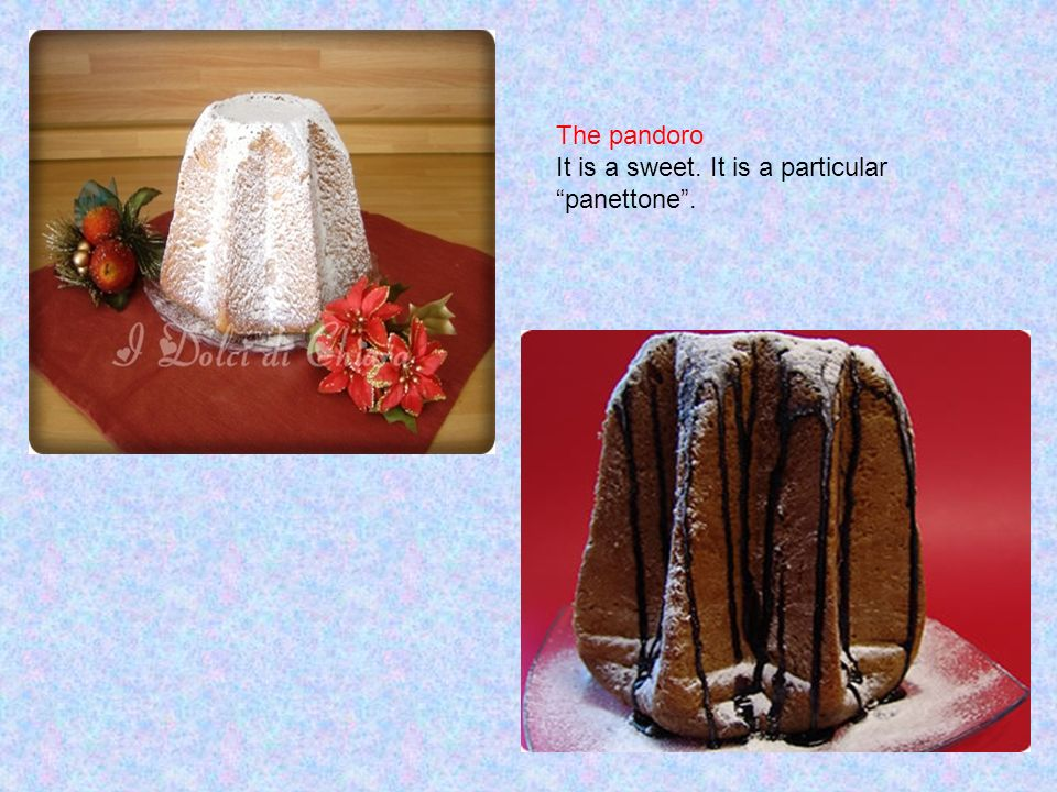 The pandoro It is a sweet. It is a particular panettone.