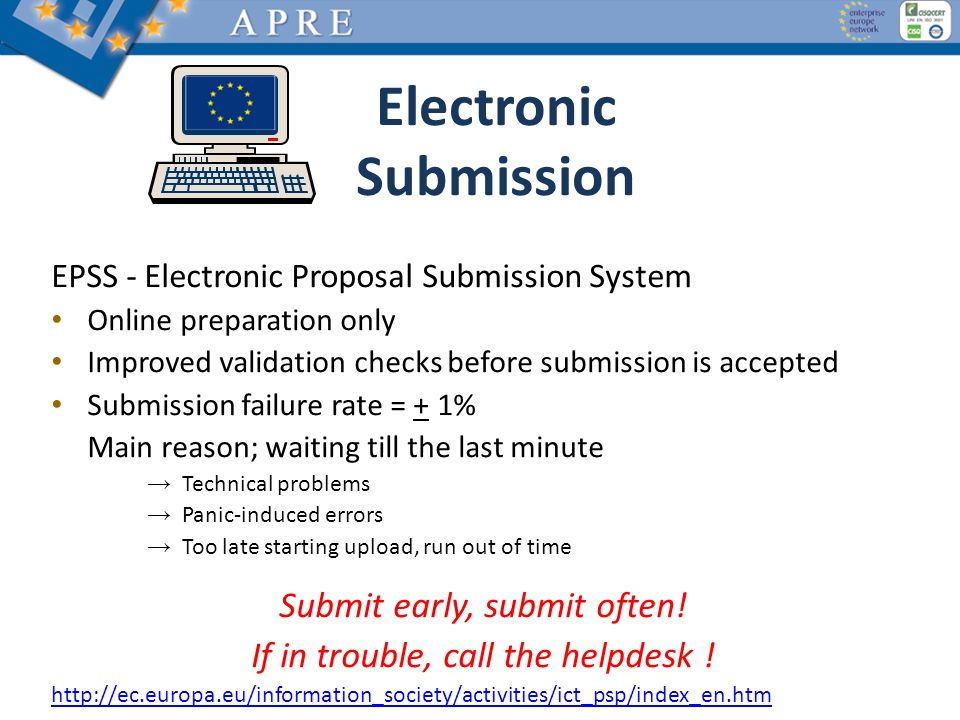 Electronic Submission EPSS - Electronic Proposal Submission System Online preparation only Improved validation checks before submission is accepted Submission failure rate = + 1% Main reason; waiting till the last minute Technical problems Panic-induced errors Too late starting upload, run out of time Submit early, submit often.