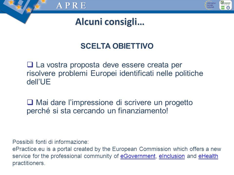 SCELTA OBIETTIVO La vostra proposta deve essere creata per risolvere problemi Europei identificati nelle politiche dellUE Mai dare limpressione di scrivere un progetto perché si sta cercando un finanziamento.