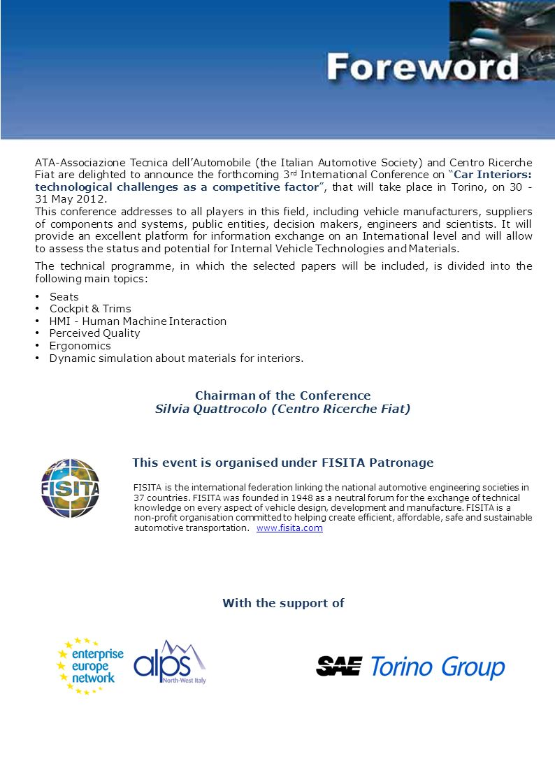 ATA-Associazione Tecnica dellAutomobile (the Italian Automotive Society) and Centro Ricerche Fiat are delighted to announce the forthcoming 3 rd International Conference on Car Interiors: technological challenges as a competitive factor, that will take place in Torino, on 30 - 31 May 2012.
