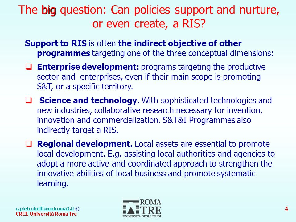 © CREI, Università Roma Tre 4 big The big question: Can policies support and nurture, or even create, a RIS.