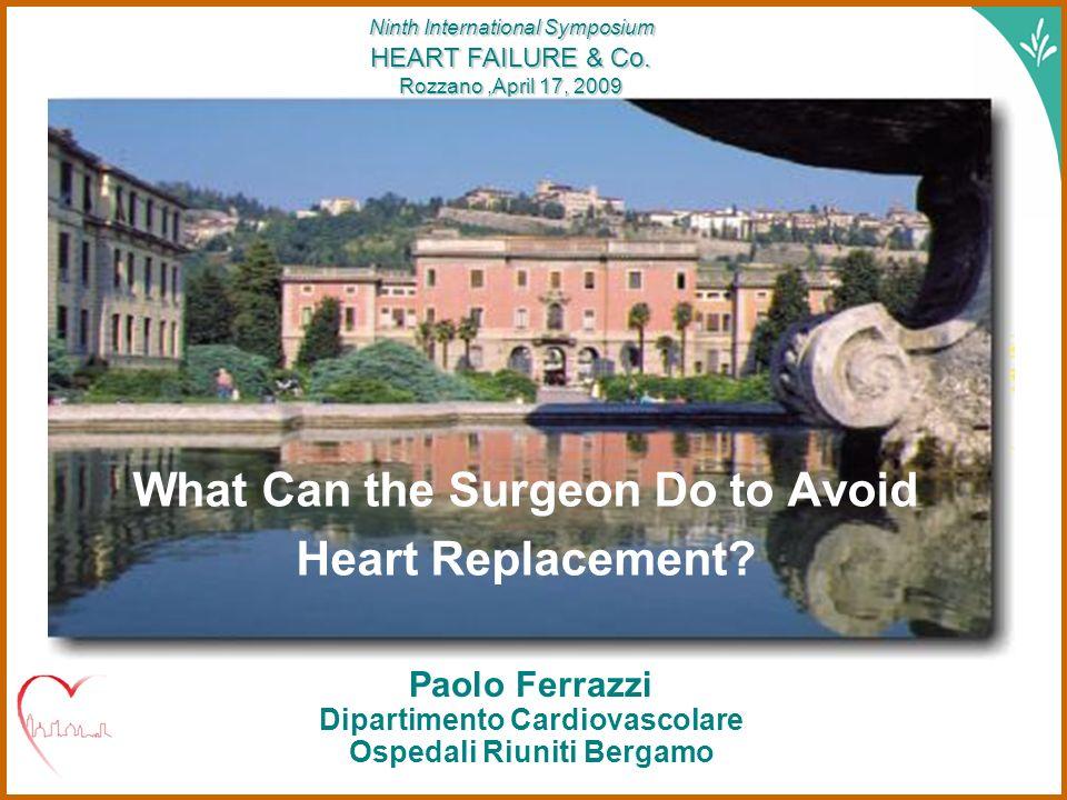 Paolo FerrazziRozzano 17 aprile 2009 Paolo Ferrazzi Dipartimento Cardiovascolare Ospedali Riuniti Bergamo Ninth International Symposium HEART FAILURE & Co.