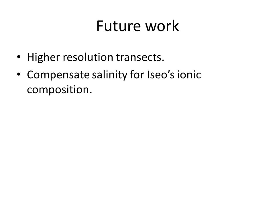 Future work Higher resolution transects. Compensate salinity for Iseos ionic composition.