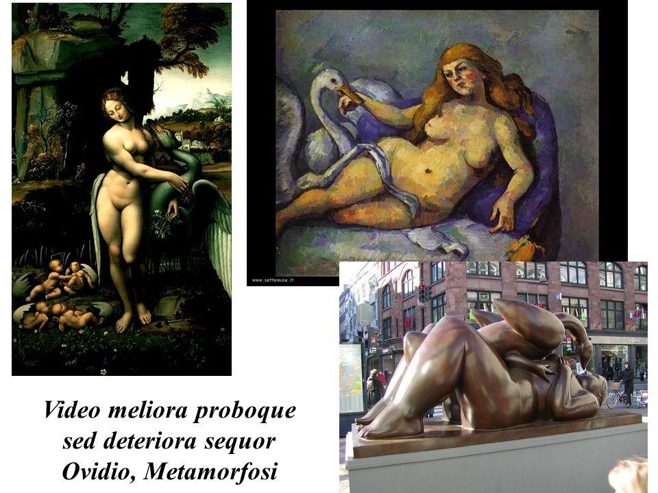 Video meliora proboque sed deteriora sequor Ovidio, Metamorfosi