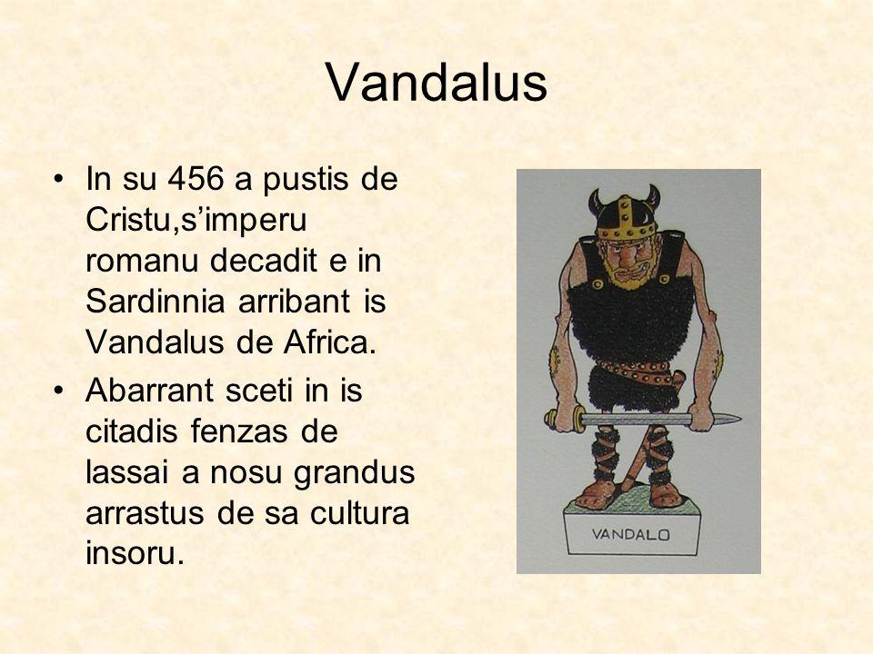 Vandalus In su 456 a pustis de Cristu,simperu romanu decadit e in Sardinnia arribant is Vandalus de Africa. Abarrant sceti in is citadis fenzas de las