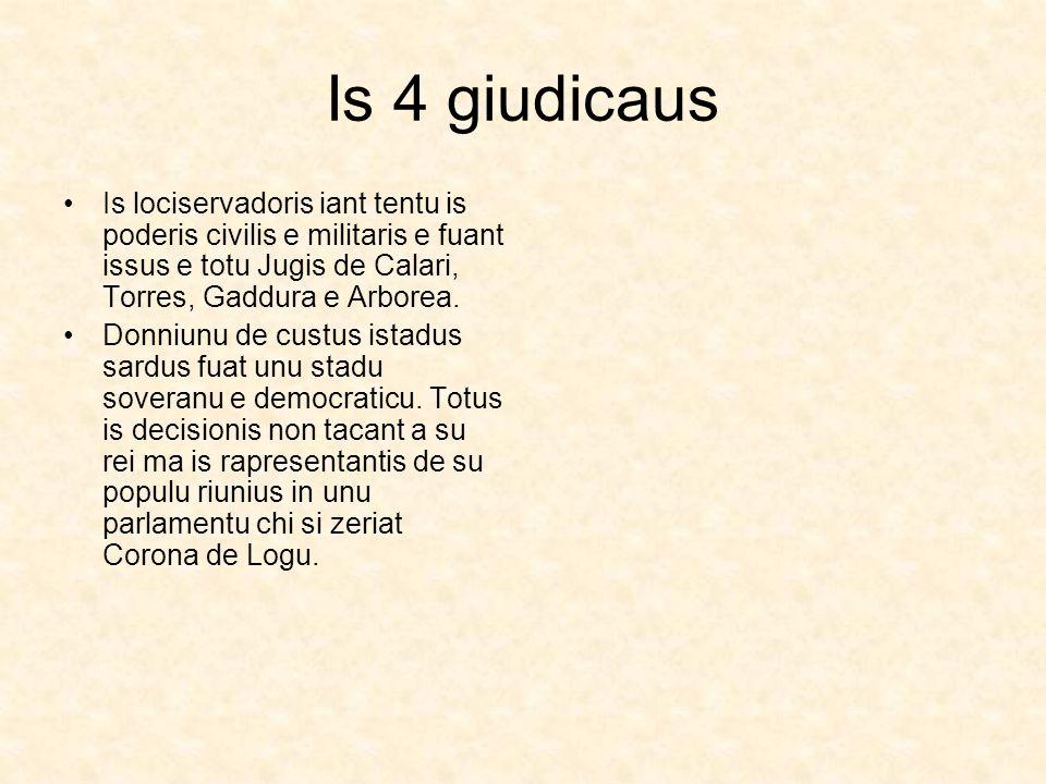 Is 4 giudicaus Is lociservadoris iant tentu is poderis civilis e militaris e fuant issus e totu Jugis de Calari, Torres, Gaddura e Arborea. Donniunu d