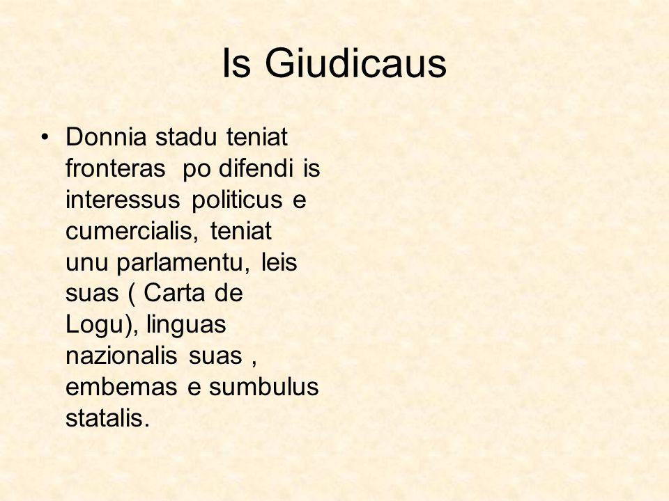 Is Giudicaus Donnia stadu teniat fronteras po difendi is interessus politicus e cumercialis, teniat unu parlamentu, leis suas ( Carta de Logu), lingua