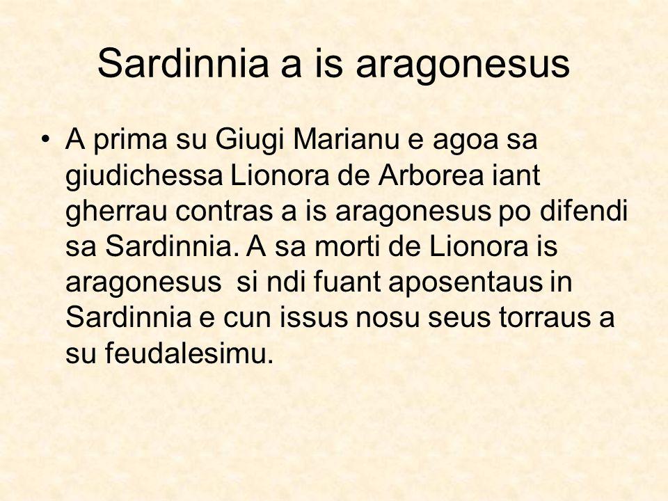 Sardinnia a is aragonesus A prima su Giugi Marianu e agoa sa giudichessa Lionora de Arborea iant gherrau contras a is aragonesus po difendi sa Sardinn