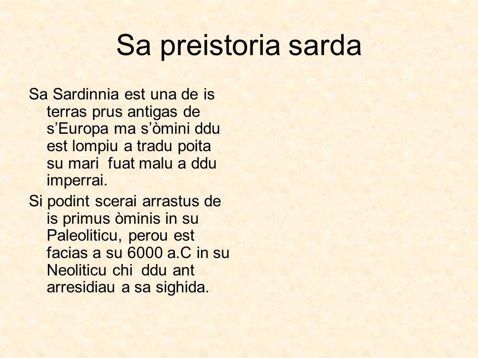 Sa preistoria sarda Sa Sardinnia est una de is terras prus antigas de sEuropa ma sòmini ddu est lompiu a tradu poita su mari fuat malu a ddu imperrai.