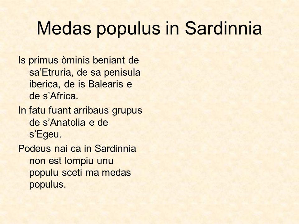 Medas populus in Sardinnia Is primus òminis beniant de saEtruria, de sa penisula iberica, de is Balearis e de sAfrica. In fatu fuant arribaus grupus d