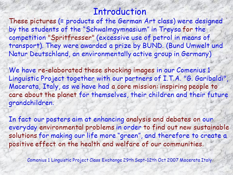 Introduction These pictures (= products of the German Art class) were designed by the students of the Schwalmgymnasium in Treysa for the competition Spritfresser (excessive use of petrol in means of transport).