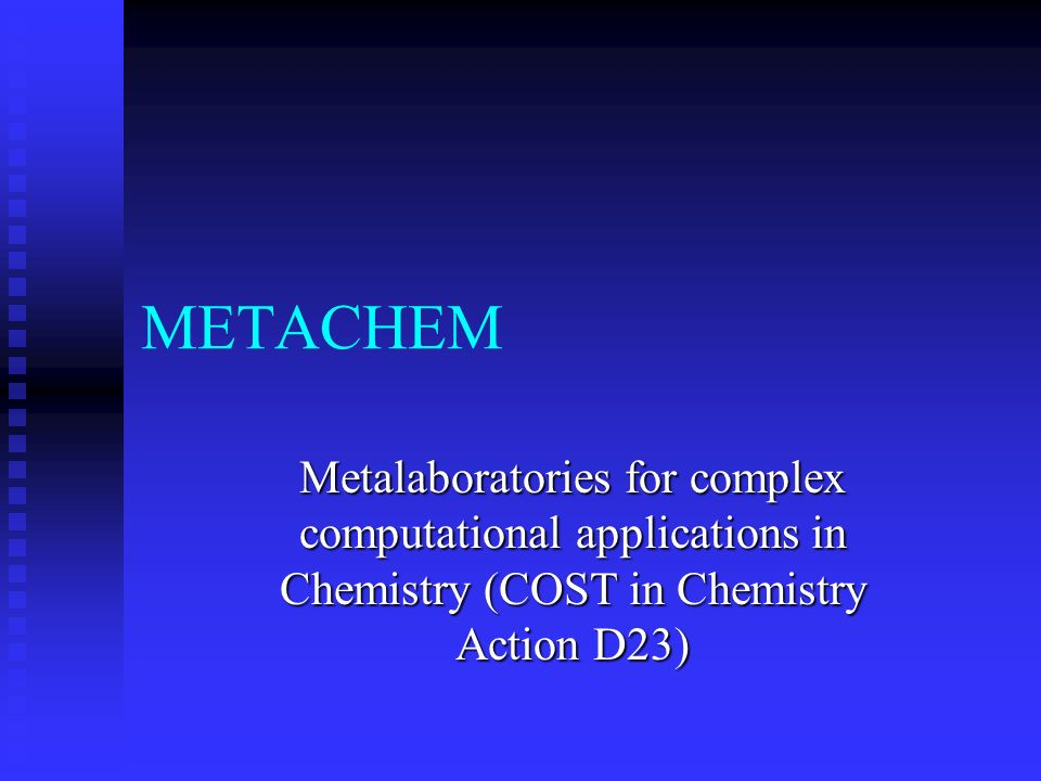 METACHEM Metalaboratories for complex computational applications in Chemistry (COST in Chemistry Action D23)