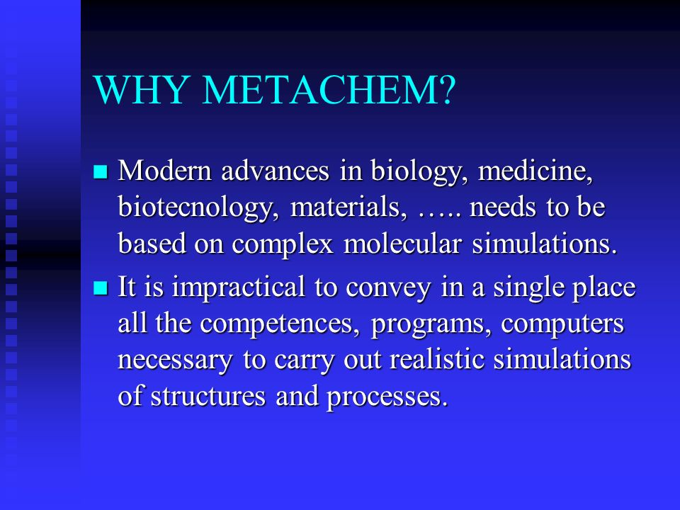 WHY METACHEM. n Modern advances in biology, medicine, biotecnology, materials, …..