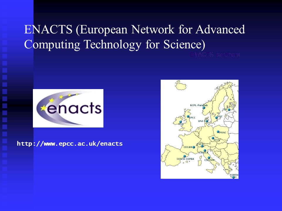 ENACTS (European Network for Advanced Computing Technology for Science) http://www.epcc.ac.uk/enacts