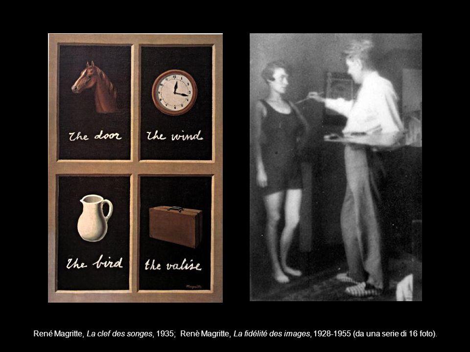 René Magritte, La clef des songes, 1935; Renè Magritte, La fidélité des images, 1928-1955 (da una serie di 16 foto).