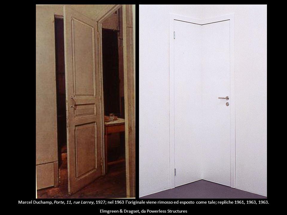 Marcel Duchamp, Porte, 11, rue Larrey, 1927; nel 1963 l originale viene rimosso ed esposto come tale; repliche 1961, 1963, 1963.