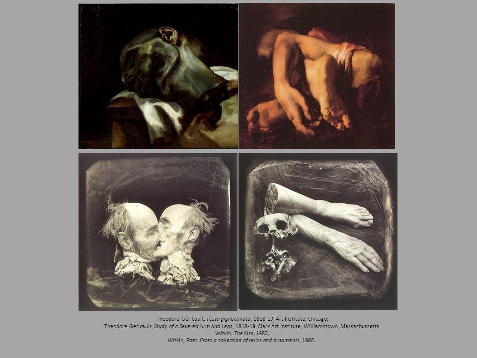 Theodore Géricault, Testa gigliottinata, 1818-19, Art Institute, Chicago; Theodore Géricault, Study of a Severed Arm and Legs, 1818-19, Clark Art Inst