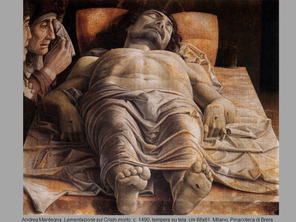 Andrea Mantegna, Lamentazione sul Cristo morto, c. 1490, tempera su tela, cm 68x81, Milano, Pinacoteca di Brera.
