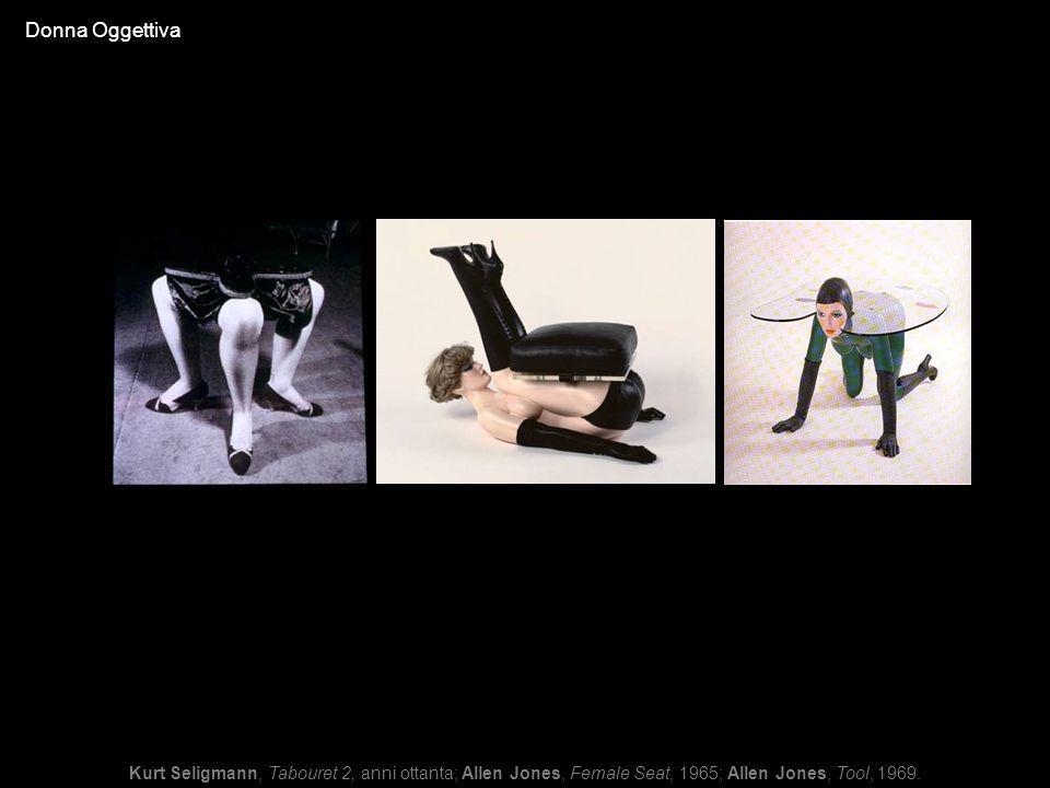 Donna Oggettiva Kurt Seligmann, Tabouret 2, anni ottanta; Allen Jones, Female Seat, 1965; Allen Jones, Tool, 1969.