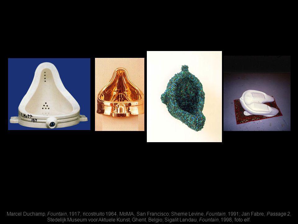 Marcel Duchamp, Fountain, 1917, ricostruito 1964, MoMA, San Francisco; Sherrie Levine, Fountain, 1991; Jan Fabre, Passage 2, Stedelijk Museum voor Akt
