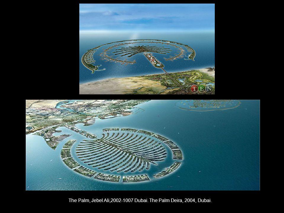 The Palm, Jebel Ali,2002-1007 Dubai. The Palm Deira, 2004, Dubai.