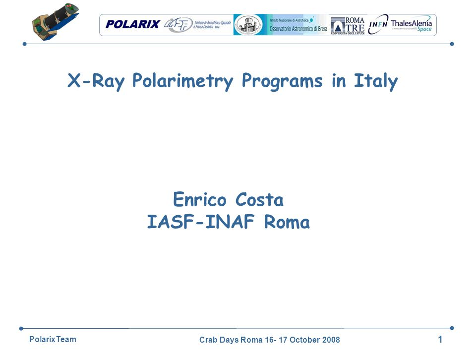 Crab Days Roma 16- 17 October 2008 22 PolarixTeam Modulation factor measured with two different gas mixtures: He/DME and Ne/DME @5.4 keV Cr-line energy @6.4 keV Fe energy 51.11%± 0.89% 54.26% ± 1.24%