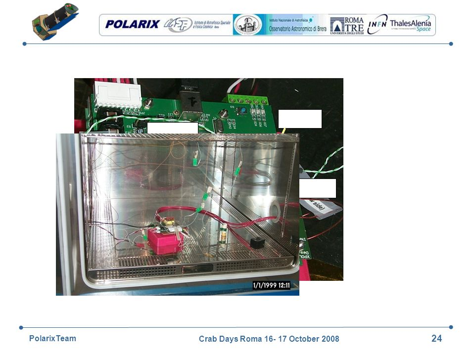 Crab Days Roma 16- 17 October 2008 24 PolarixTeam Environmental tests: thermal cycles and thermo-vacuum Test temperature range: between -15°C and +45°C 8 thermal cycles in a climatic chamber at atmospheric pressure with reduced humidity (<10% RH) and 1 thermo-vacuum cycle (P<10 -4 Torr) in the same temperature range.