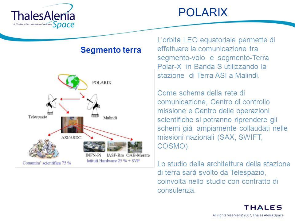 All rights reserved © 2007, Thales Alenia Space POLARIX Segmento terra Lorbita LEO equatoriale permette di effettuare la comunicazione tra segmento-volo e segmento-Terra Polar-X in Banda S utilizzando la stazione di Terra ASI a Malindi.