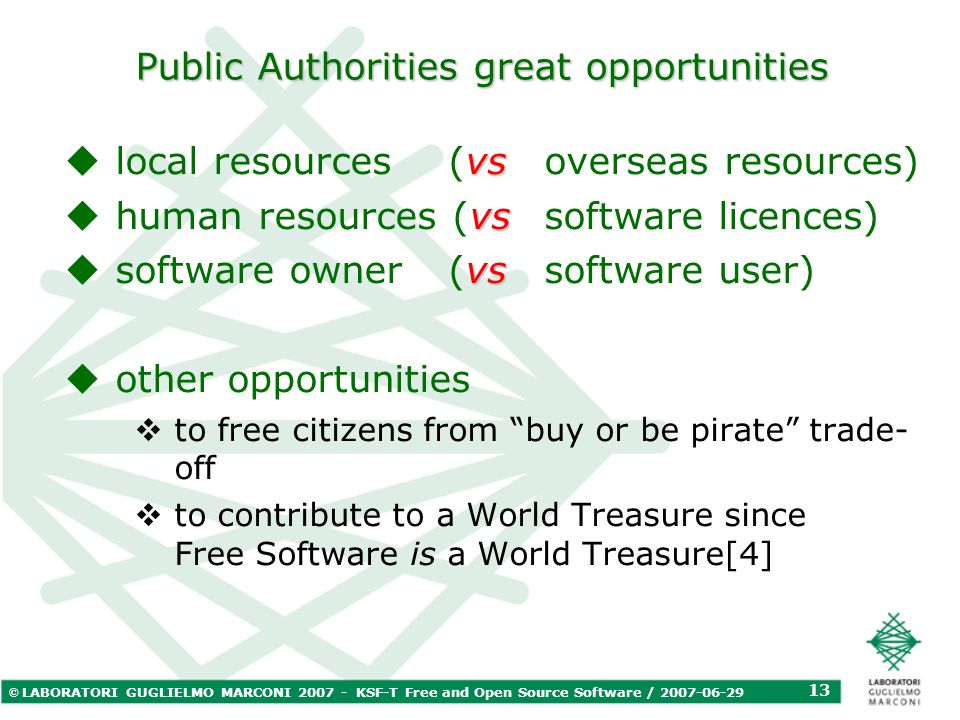 © LABORATORI GUGLIELMO MARCONI 2007 - KSF-T Free and Open Source Software / 2007-06-29 13 Public Authorities great opportunities vs local resources (v