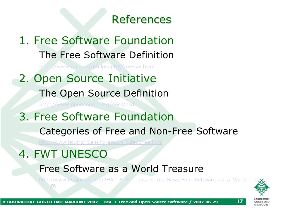 © LABORATORI GUGLIELMO MARCONI 2007 - KSF-T Free and Open Source Software / 2007-06-29 17 References 1.Free Software Foundation The Free Software Defi