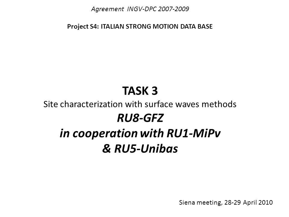 Agreement INGV-DPC 2007-2009 Project S4: ITALIAN STRONG MOTION DATA BASE TASK 3 Site characterization with surface waves methods RU8-GFZ in cooperatio