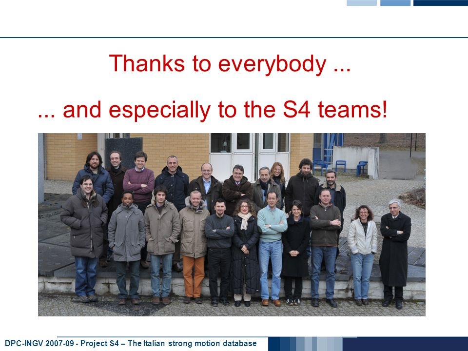 DPC-INGV 2007-09 - Project S4 – The Italian strong motion database Thanks to everybody......