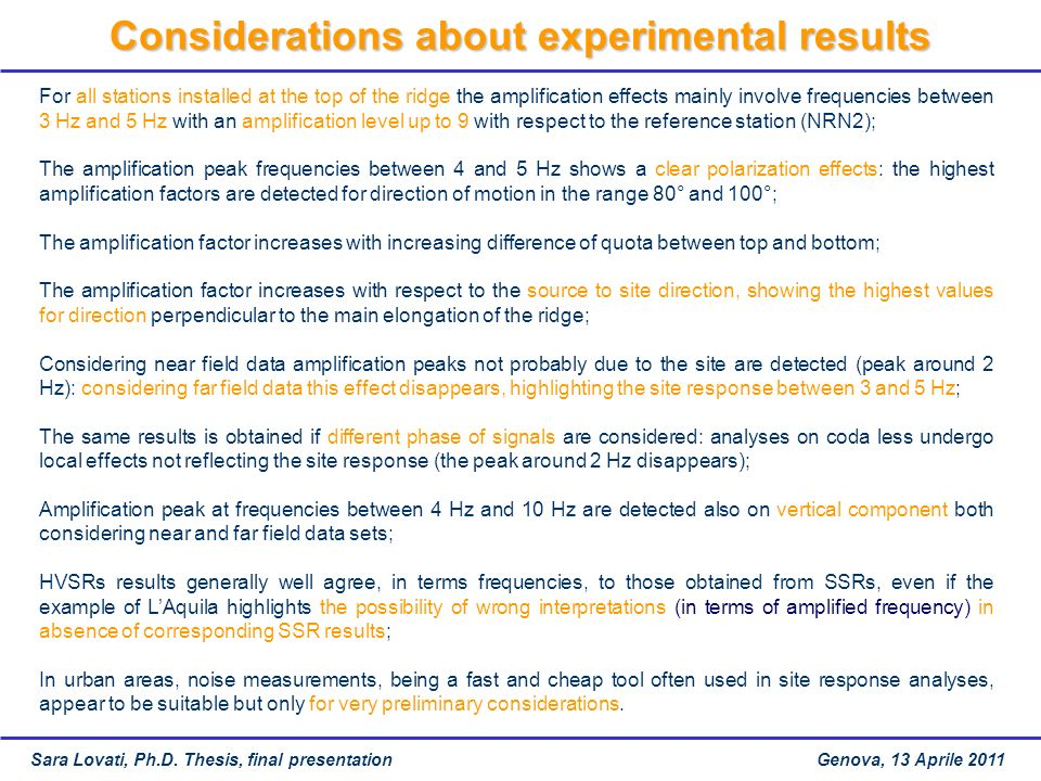 Considerations about experimental results For all stations installed at the top of the ridge the amplification effects mainly involve frequencies betw