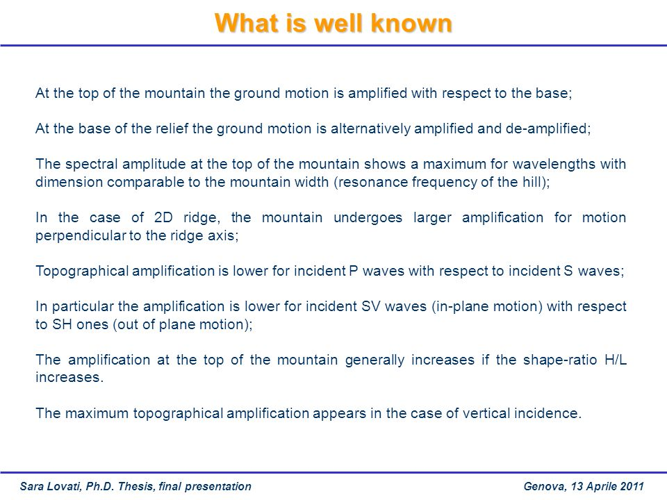 At the top of the mountain the ground motion is amplified with respect to the base; At the base of the relief the ground motion is alternatively ampli