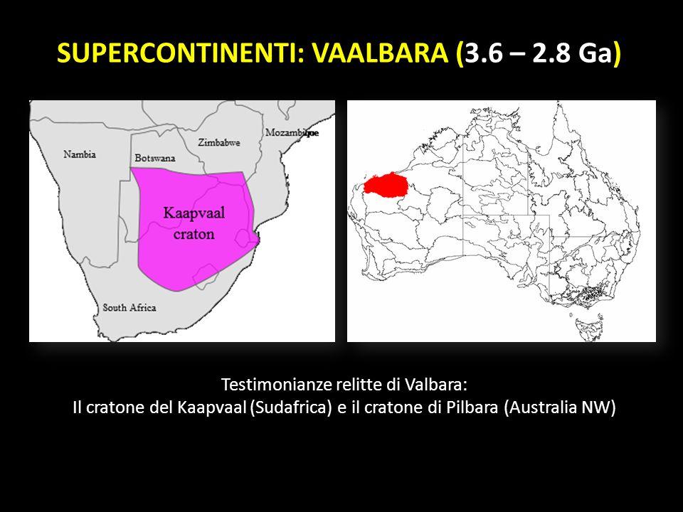 Testimonianze relitte di Valbara: Il cratone del Kaapvaal (Sudafrica) e il cratone di Pilbara (Australia NW) SUPERCONTINENTI: VAALBARA (3.6 – 2.8 Ga)