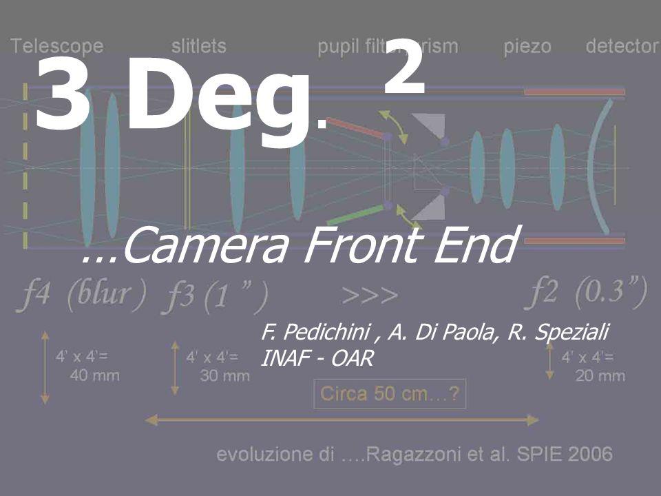 3 Deg. 2 …Camera Front End F. Pedichini, A. Di Paola, R. Speziali INAF - OAR