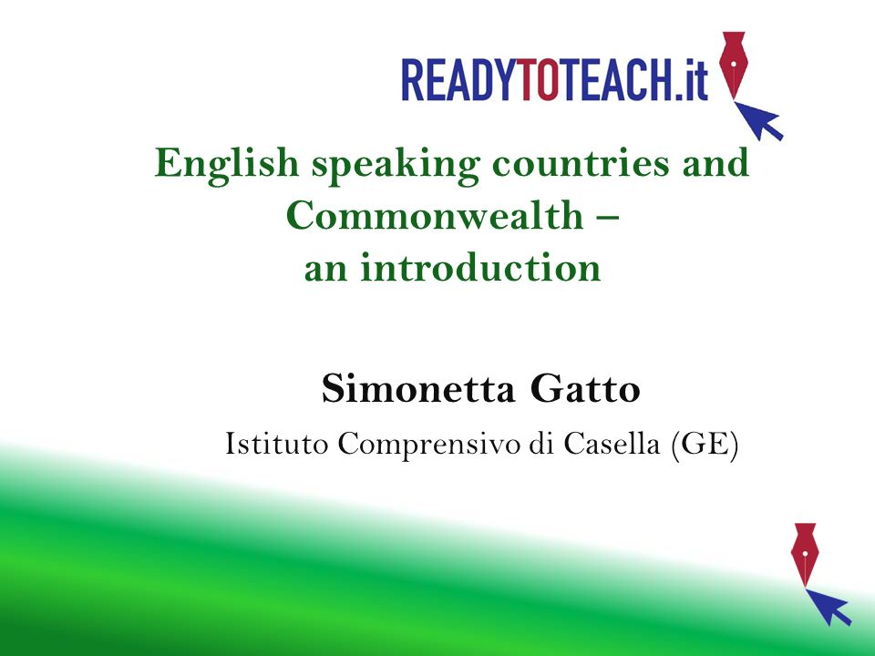 English speaking countries and Commonwealth – an introduction Simonetta Gatto Istituto Comprensivo di Casella (GE)